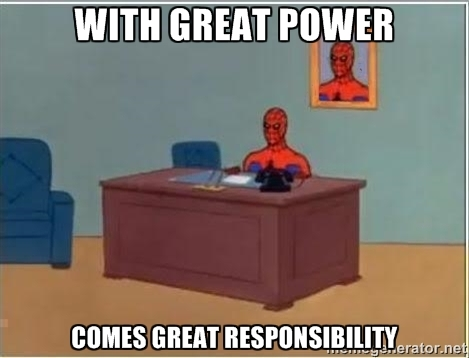 Source: http://knowyourmeme.com/photos/933851-with-great-power-comes-great-responsibility